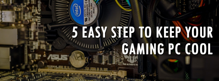 pc cooling - 5 Easy Step to Keep Your Gaming PC Cool